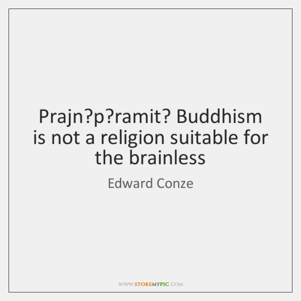 Prajn?p?ramit? Buddhism is not a religion suitable for the brainless