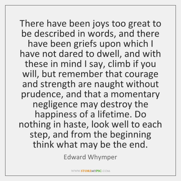 There have been joys too great to be described in words, and ...