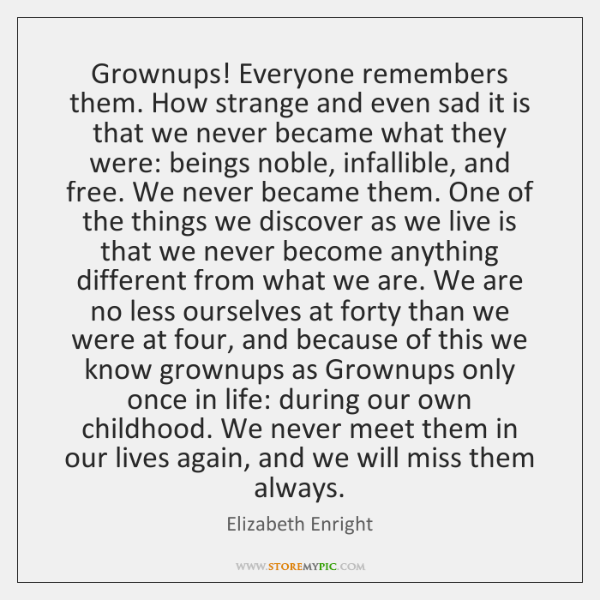 Grownups! Everyone remembers them. How strange and even sad it is that ...