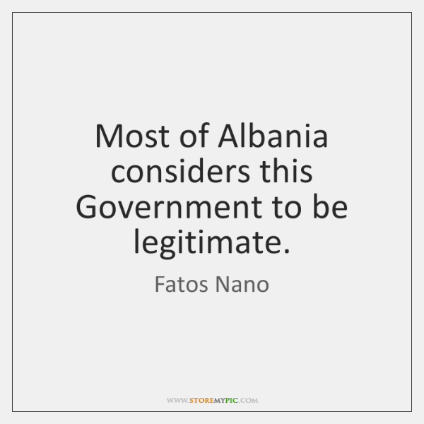 Most of Albania considers this Government to be legitimate.