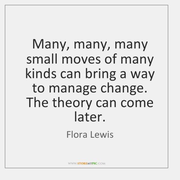 Many, many, many small moves of many kinds can bring a way ...