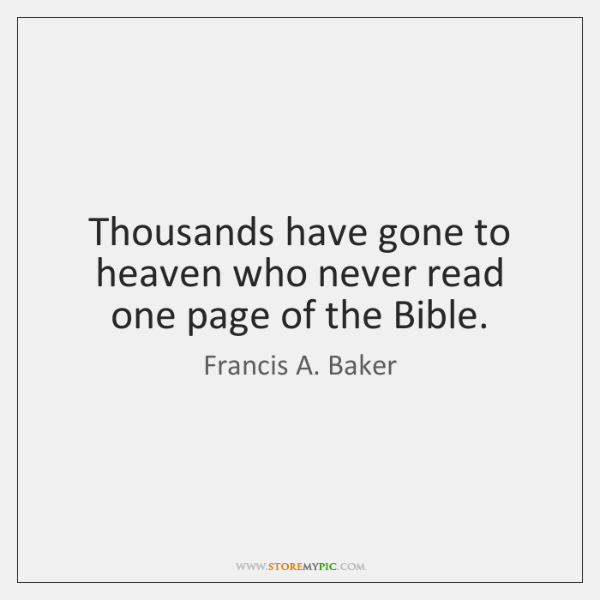 Thousands have gone to heaven who never read one page of the ...