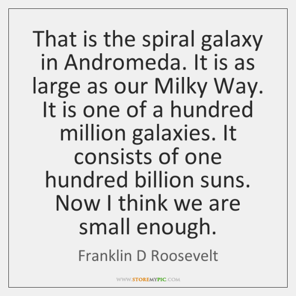 That is the spiral galaxy in Andromeda. It is as large as ...