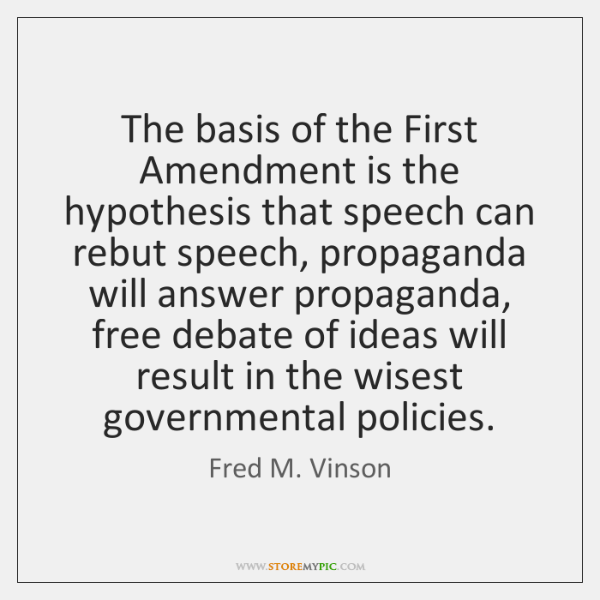 The basis of the First Amendment is the hypothesis that speech can ...