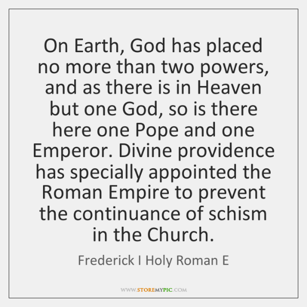 On Earth, God has placed no more than two powers, and as ...