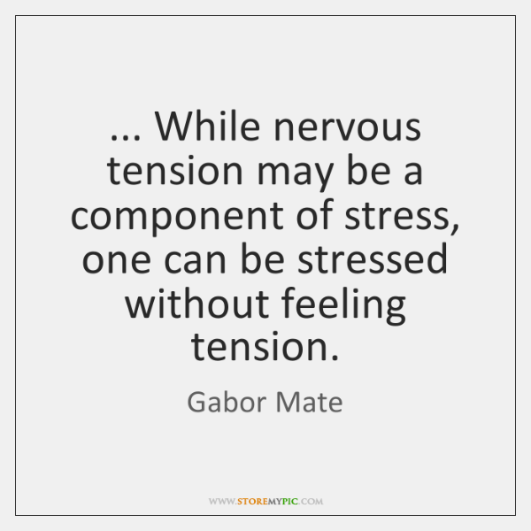 ... While nervous tension may be a component of stress, one can be ...