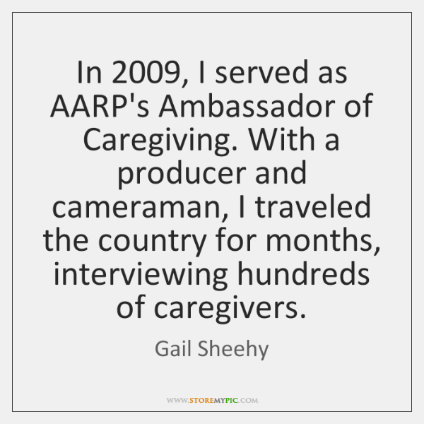 In 2009, I served as AARP's Ambassador of Caregiving. With a producer and ...