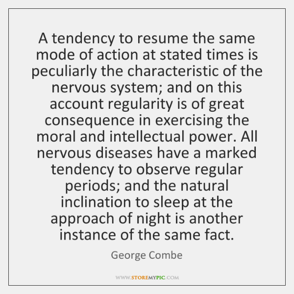 A tendency to resume the same mode of action at stated times ...