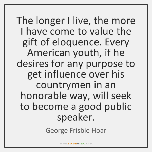 The longer I live, the more I have come to value the ...