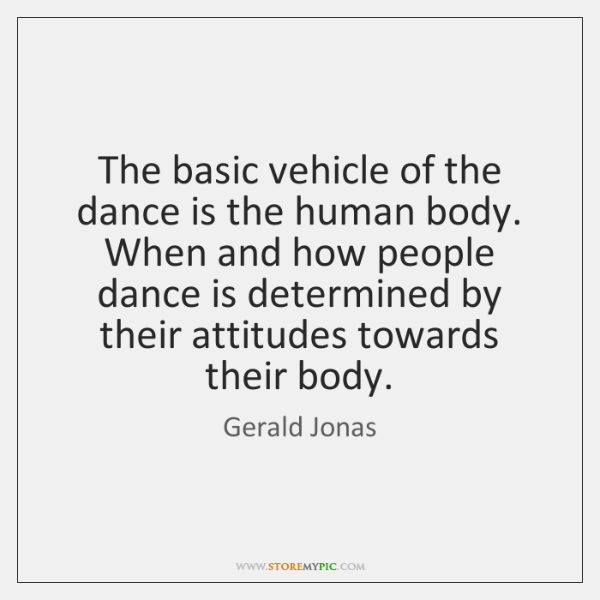The basic vehicle of the dance is the human body. When and ...