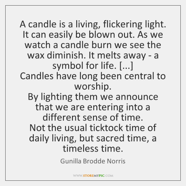 A candle is a living, flickering light. It can easily be blown ...