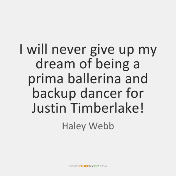 I will never give up my dream of being a prima ballerina ...