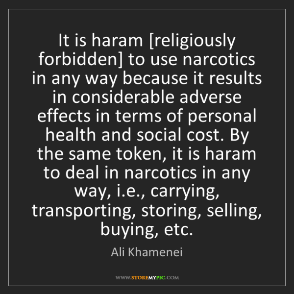 Ali Khamenei: It is haram [religiously forbidden] to use narcotics...