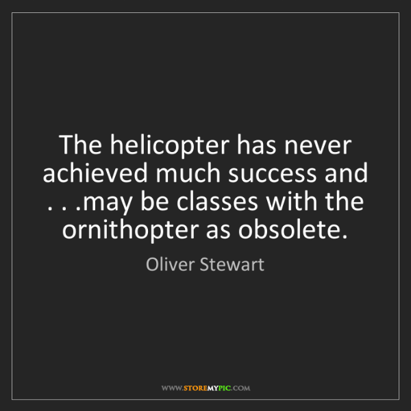 Oliver Stewart: The helicopter has never achieved much success and ....