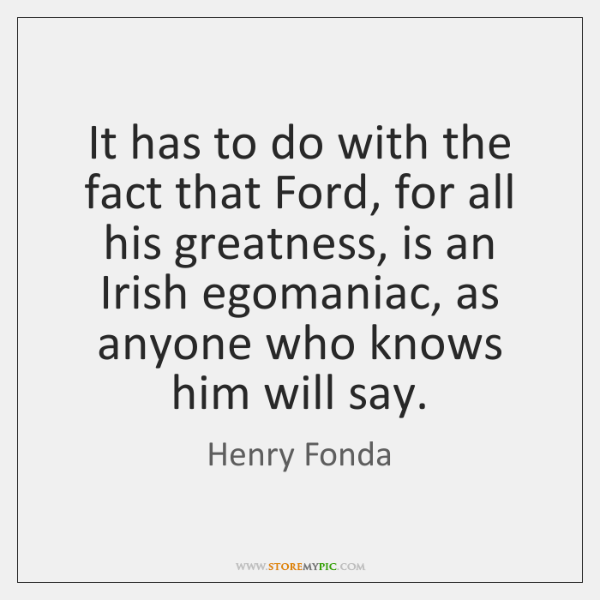 It has to do with the fact that Ford, for all his ...
