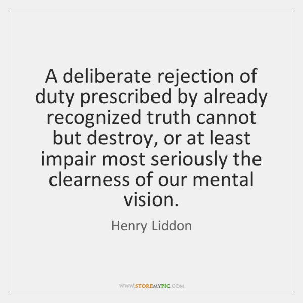 A deliberate rejection of duty prescribed by already recognized truth cannot but ...