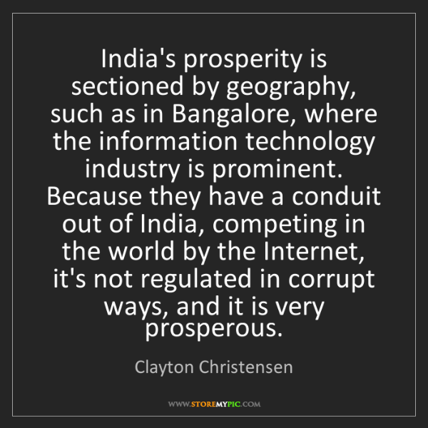 Clayton Christensen: India's prosperity is sectioned by geography, such as...