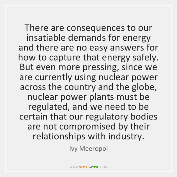 There are consequences to our insatiable demands for energy and there are ...