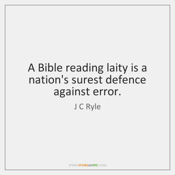 A Bible reading laity is a nation's surest defence against error.
