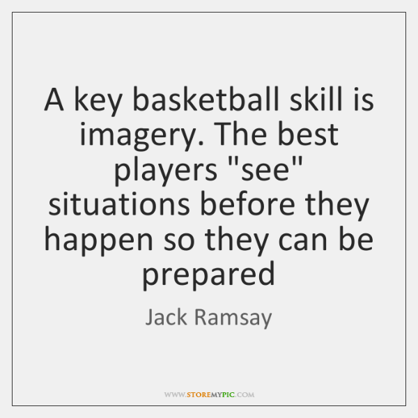 A key basketball skill is imagery. The best players