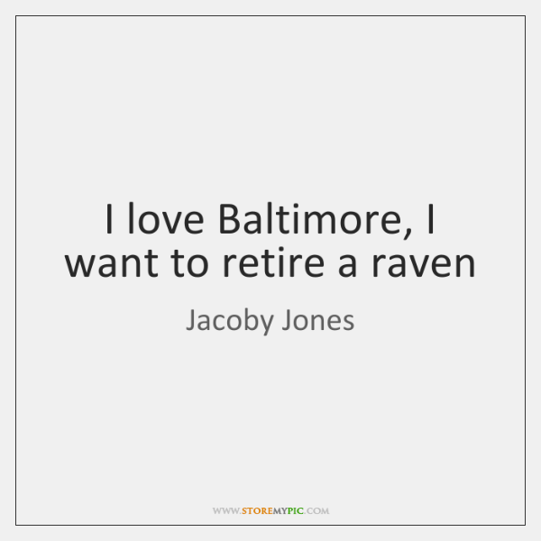 I love Baltimore, I want to retire a raven