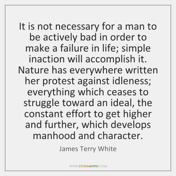 It is not necessary for a man to be actively bad in ...