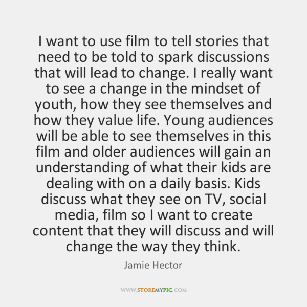 I want to use film to tell stories that need to be ...