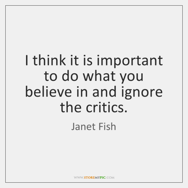 I think it is important to do what you believe in and ...