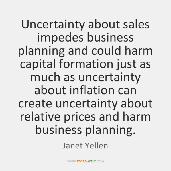 Uncertainty about sales impedes business planning and could harm capital formation just ...