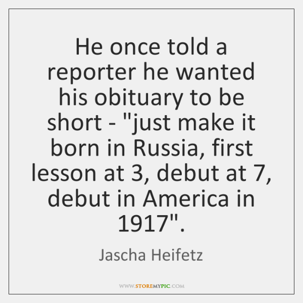 He once told a reporter he wanted his obituary to be short ...