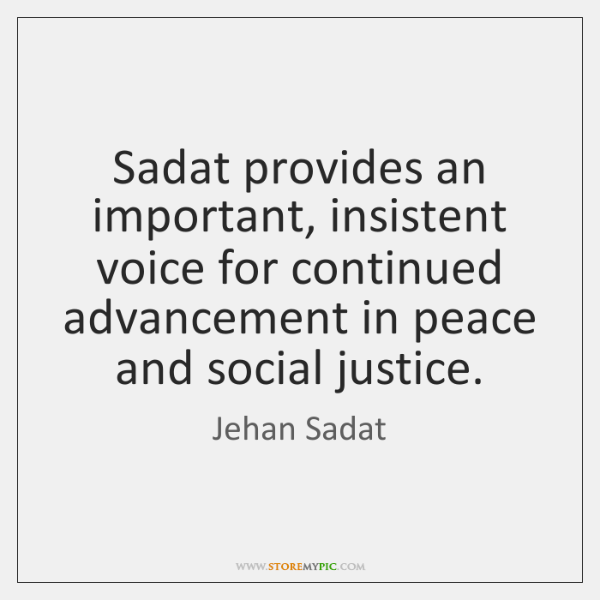 Sadat provides an important, insistent voice for continued advancement in peace and ...