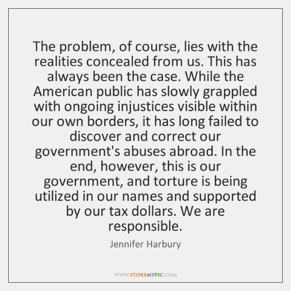 The problem, of course, lies with the realities concealed from us. This ...
