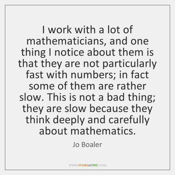 I work with a lot of mathematicians, and one thing I notice ...