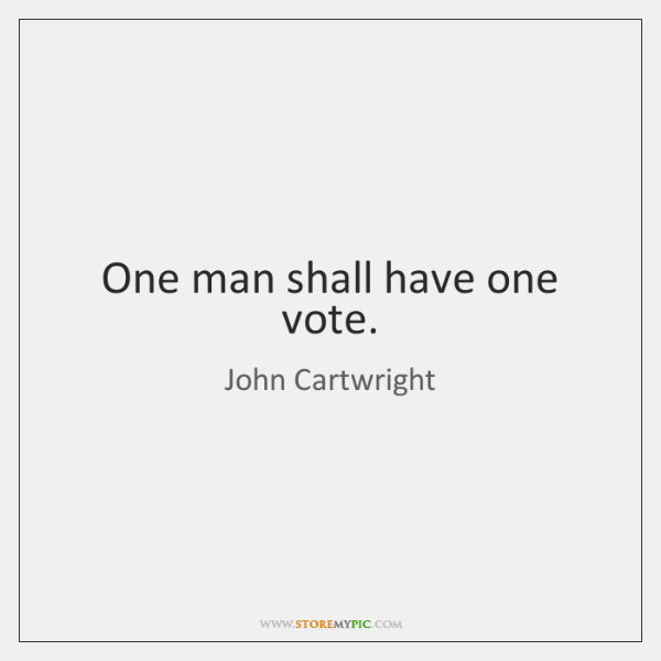 One man shall have one vote.