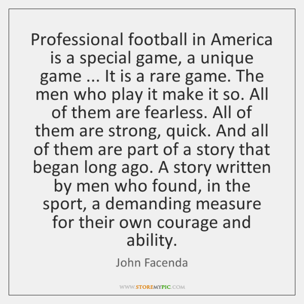 Professional football in America is a special game, a unique game ... It ...