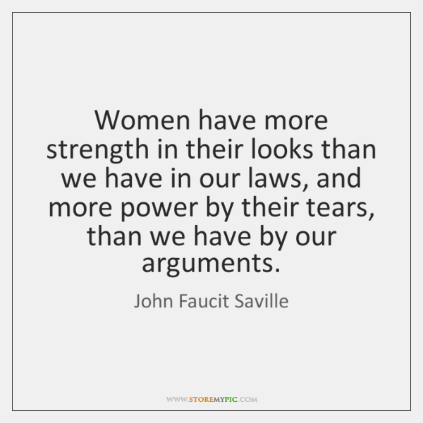 Women have more strength in their looks than we have in our ...