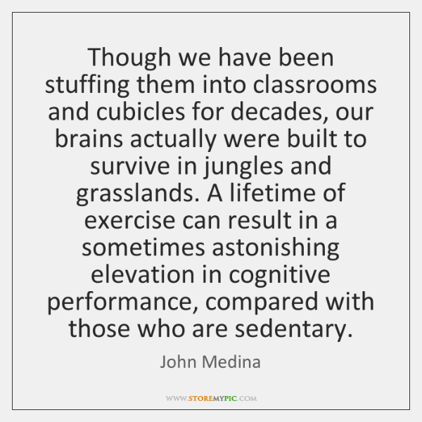 Though we have been stuffing them into classrooms and cubicles for decades, ...