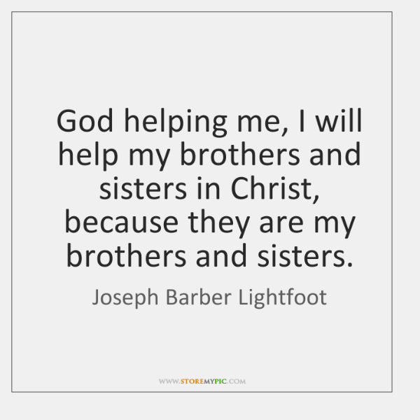 God helping me, I will help my brothers and sisters in ...