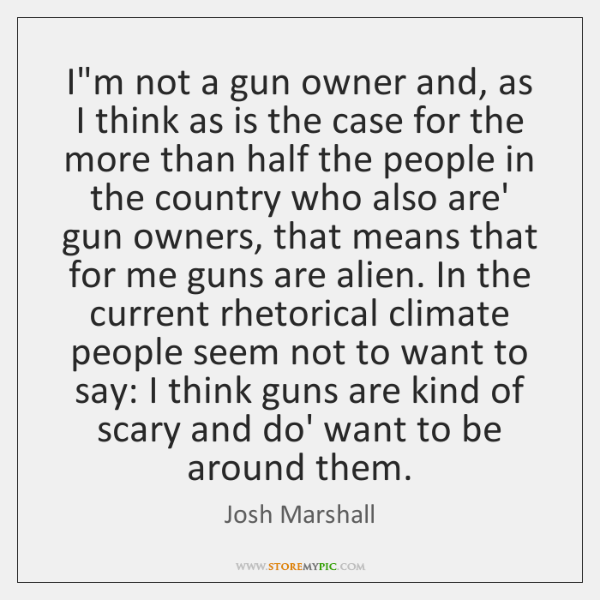 I'm not a gun owner and, as I think as is the ...