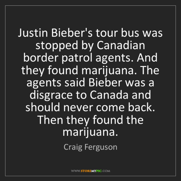 Craig Ferguson: Justin Bieber's tour bus was stopped by Canadian border...