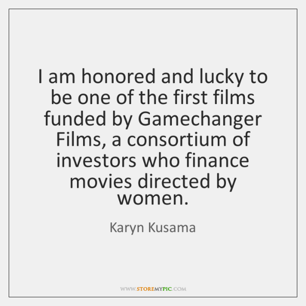 I am honored and lucky to be one of the first films ...