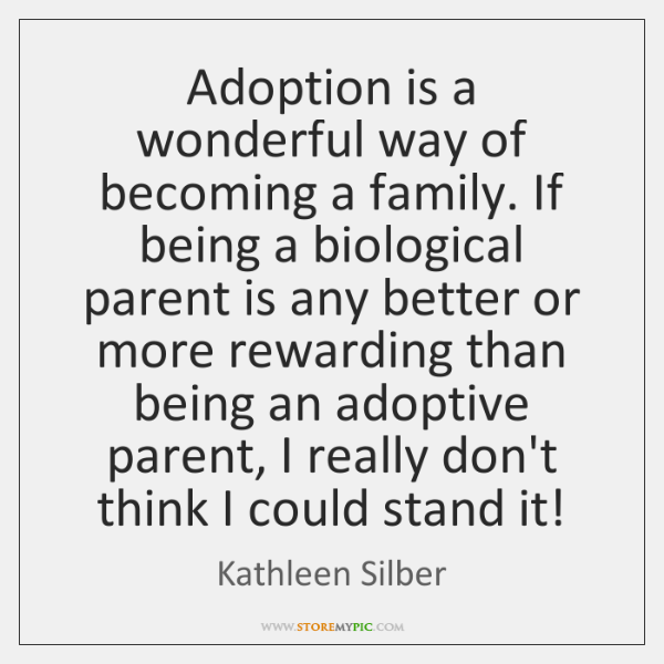 Adoption is a wonderful way of becoming a family. If being a ...