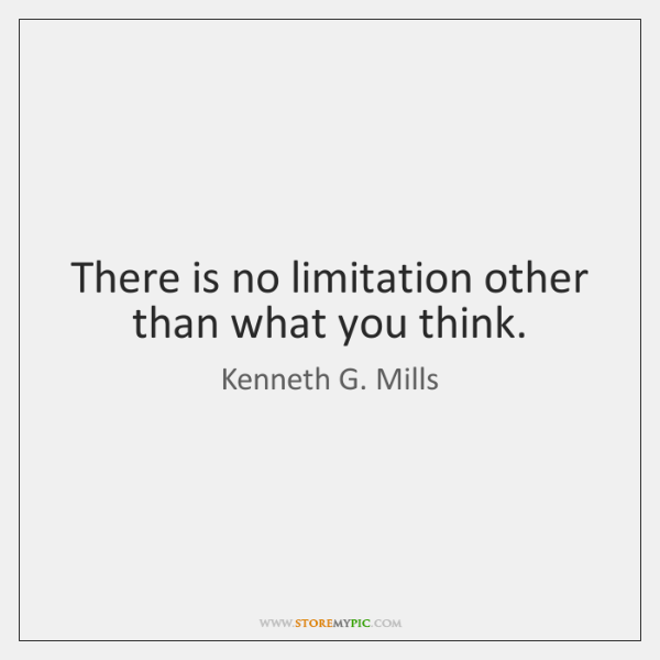 There is no limitation other than what you think.