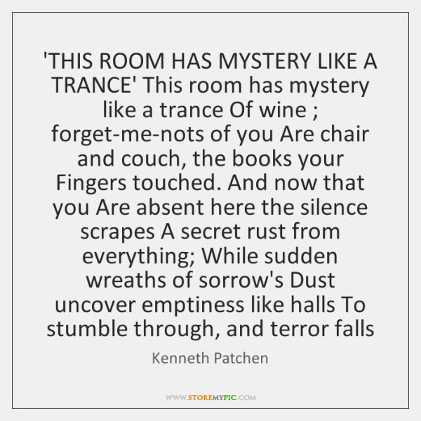 'THIS ROOM HAS MYSTERY LIKE A TRANCE' This room has mystery like ...
