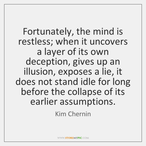 Fortunately, the mind is restless; when it uncovers a layer of its ...
