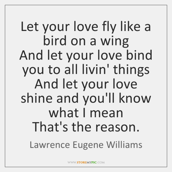 Let your love fly like a bird on a wing  And let ...