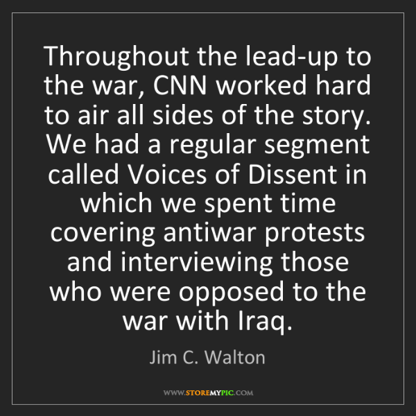 Jim C. Walton: Throughout the lead-up to the war, CNN worked hard to...