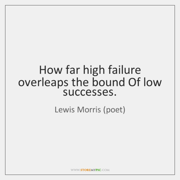 How far high failure overleaps the bound Of low successes.