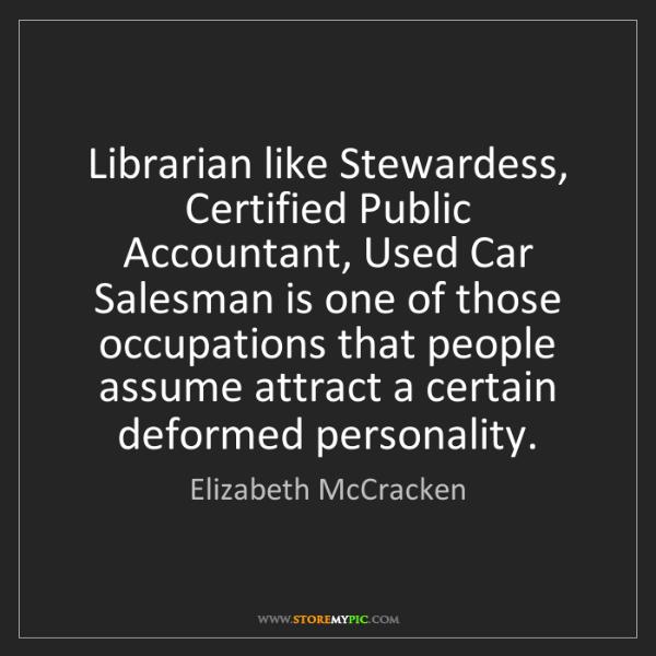 Elizabeth McCracken: Librarian like Stewardess, Certified Public Accountant,...
