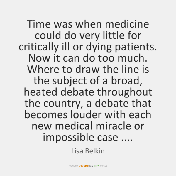Time was when medicine could do very little for critically ill or ...